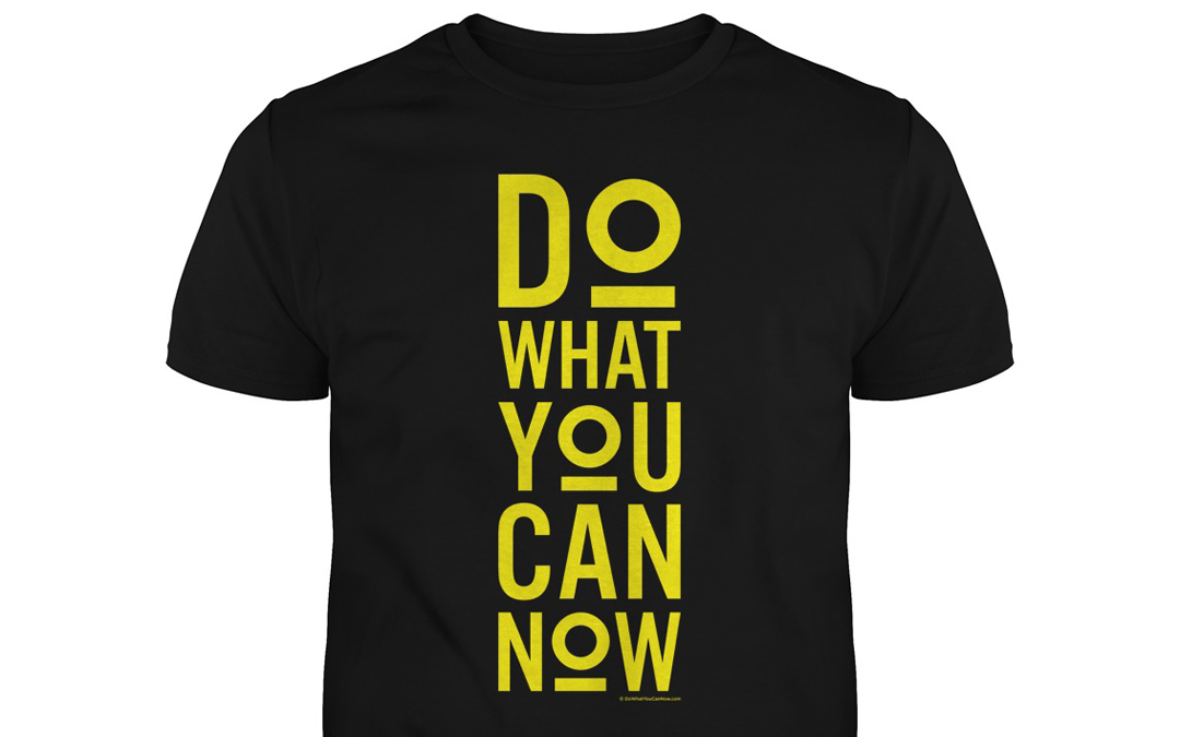 Do What YOU Can Now T-shirt