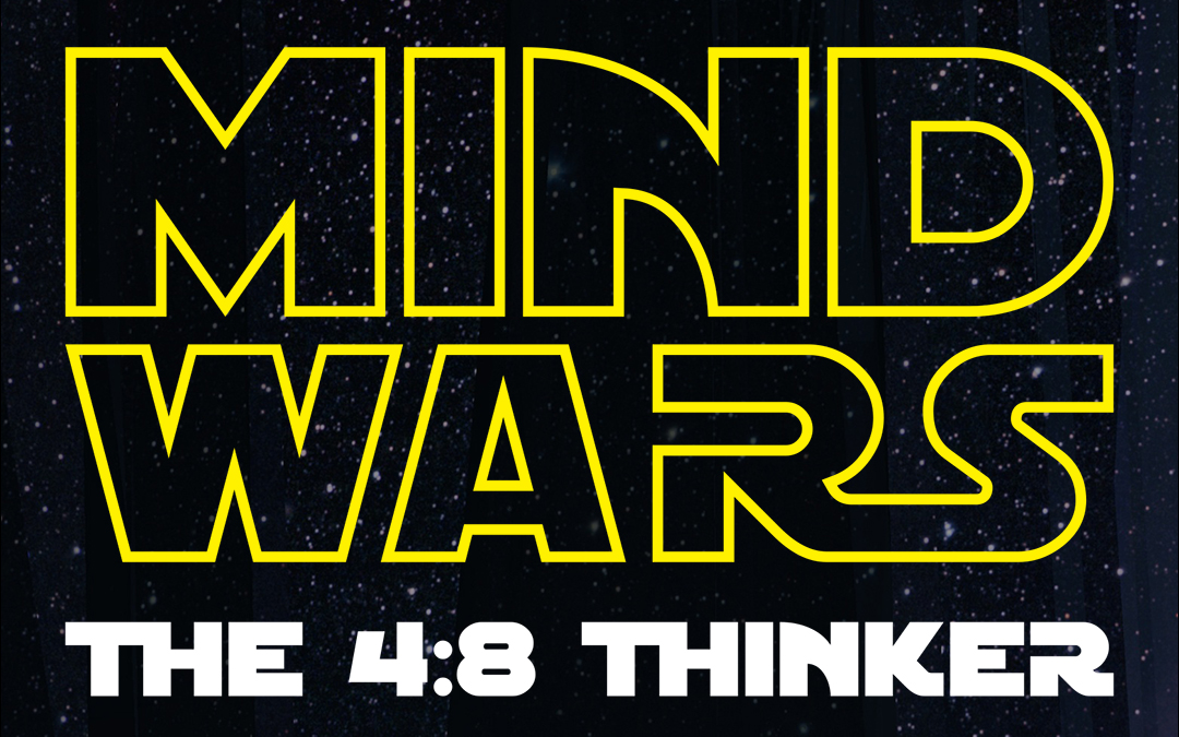 MIND WARS The 4:8 Thinker: 6 Time-Tested Strategies To Help You Think In Ways That serve You Well