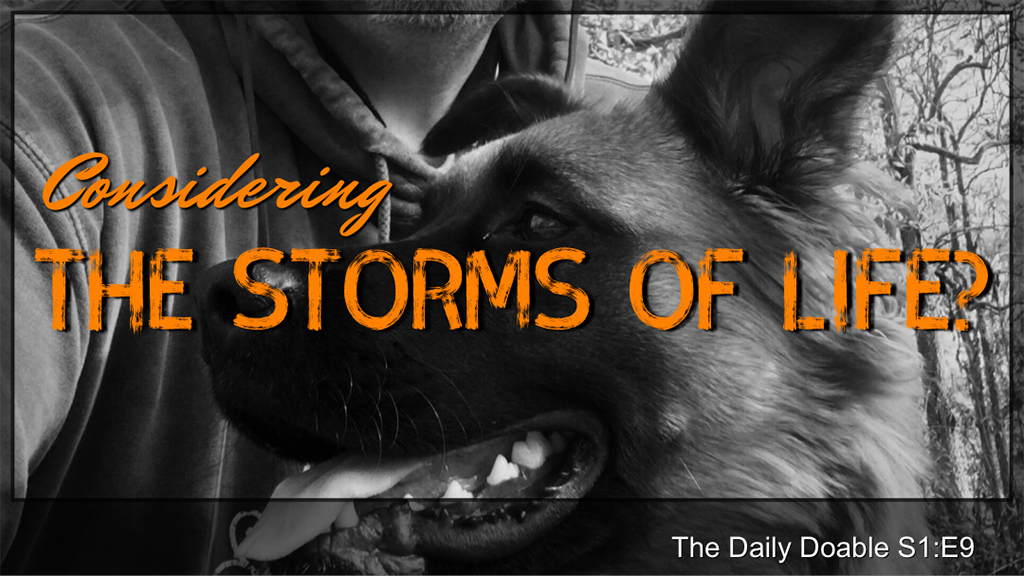 Considering The Storms of Life? The Daily Doable – S1:E9