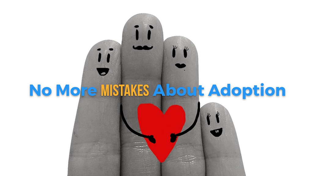 No More Mistakes About Adoption