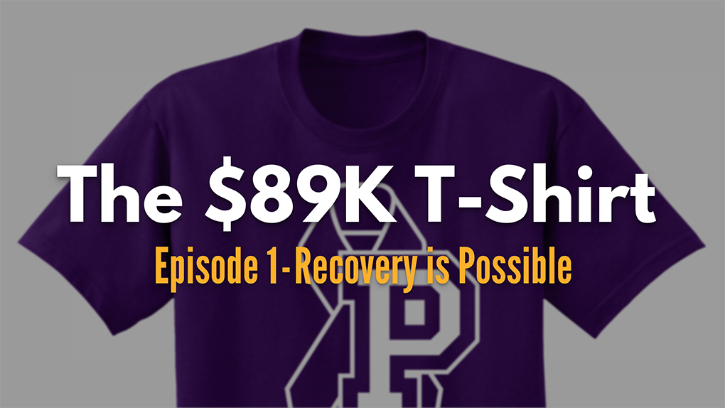 The $89K T-Shirt: Episode 1 - Recovery is Possible