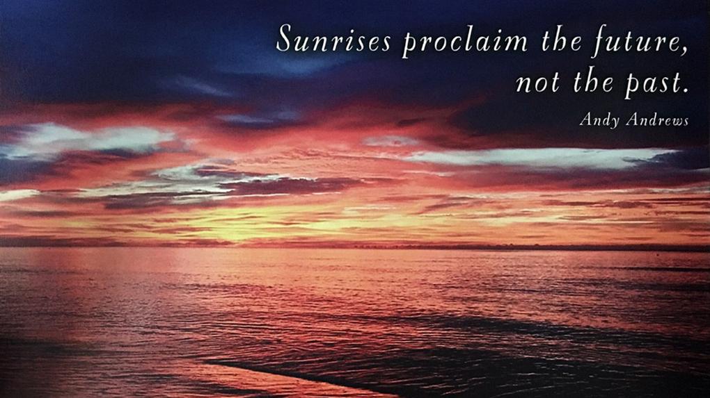 Persist! Sunrises Proclaim The Future, Not ThePast.