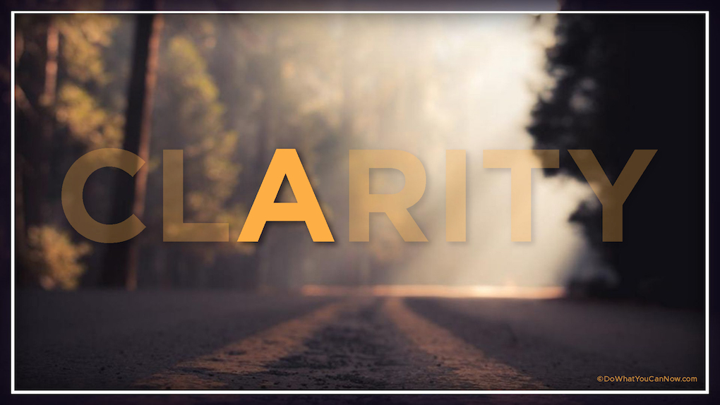 Clarity: Take Action, Be Aware, andAccept