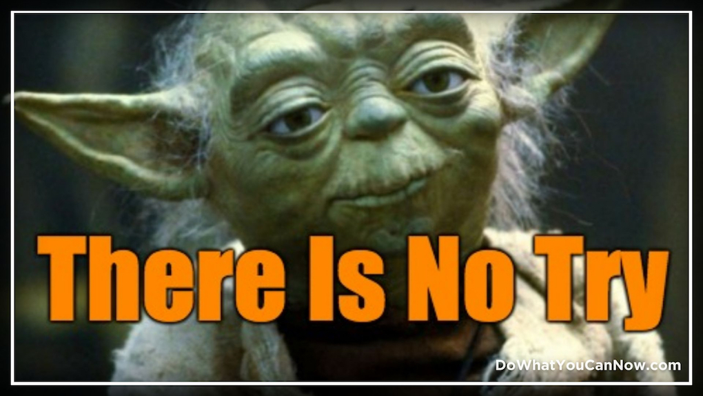 Clarity: There Is No Try, There Is OnlyDo