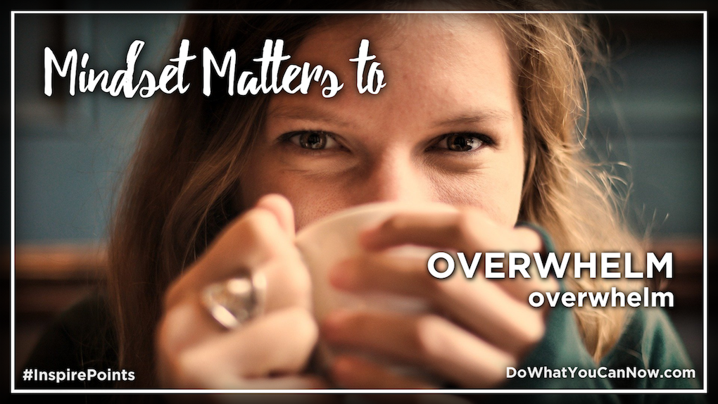 Mindset Matters to OVERWHELM overwhelm
