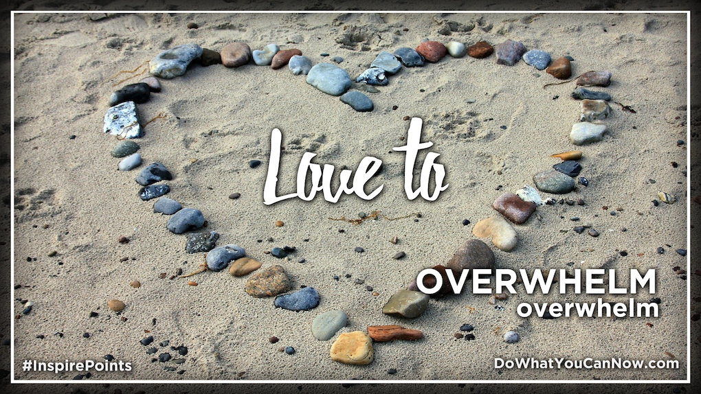 Love to OVERWHELM overwhelm